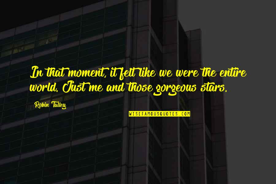 Universe And Stars Quotes By Robin Talley: In that moment, it felt like we were