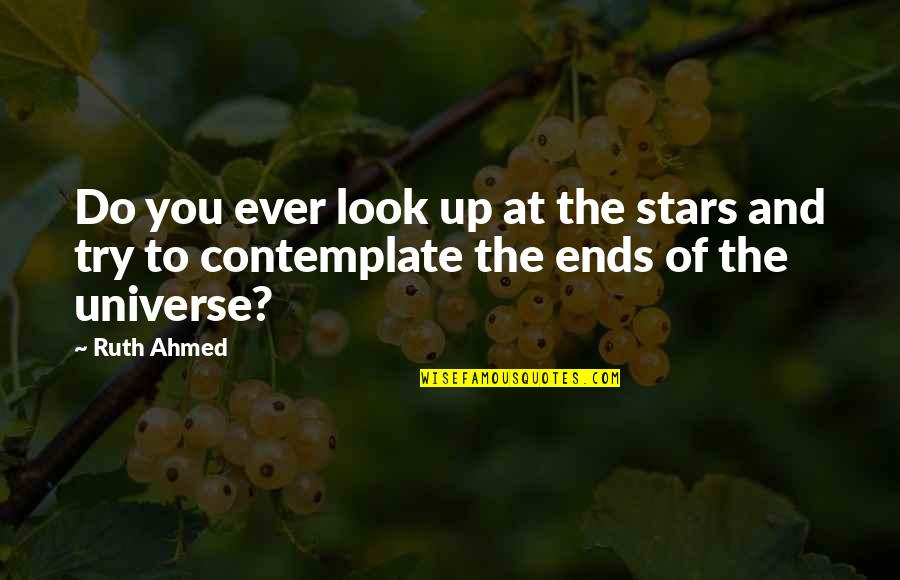 Universe And Stars Quotes By Ruth Ahmed: Do you ever look up at the stars