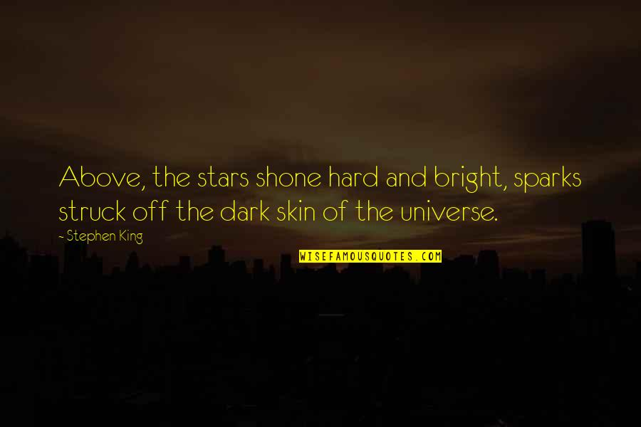 Universe And Stars Quotes By Stephen King: Above, the stars shone hard and bright, sparks