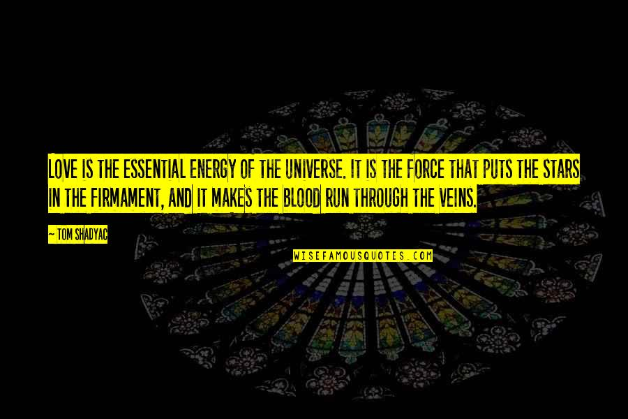 Universe And Stars Quotes By Tom Shadyac: Love is the essential energy of the universe.