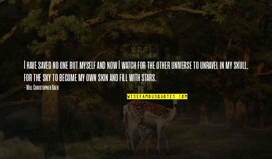 Universe And Stars Quotes By Will Christopher Baer: I have saved no one but myself and