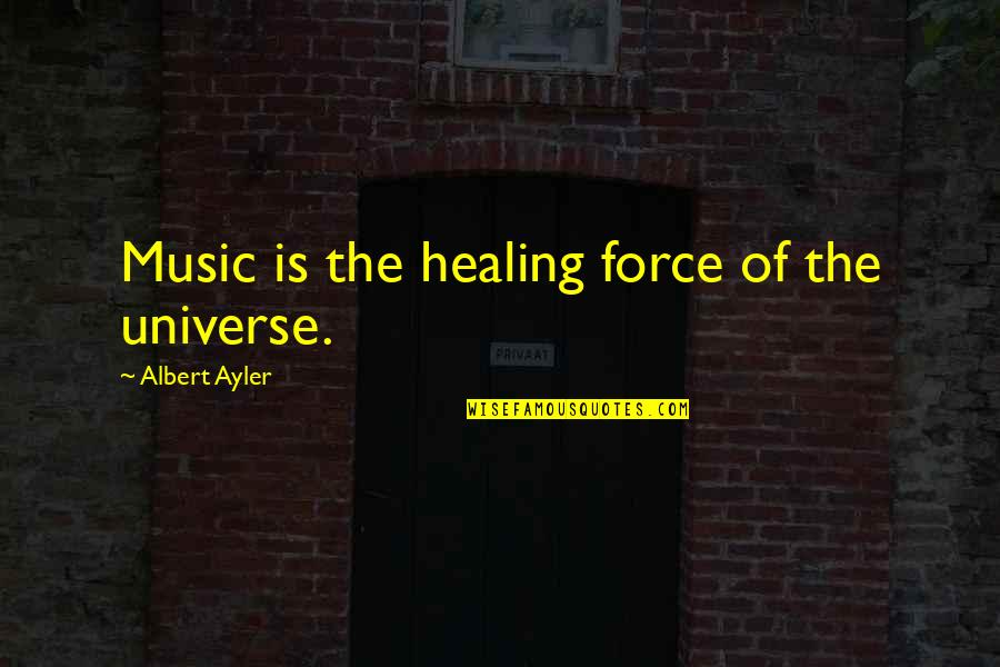 Universe Music Quotes By Albert Ayler: Music is the healing force of the universe.