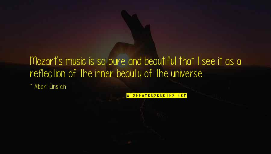 Universe Music Quotes By Albert Einstein: Mozart's music is so pure and beautiful that