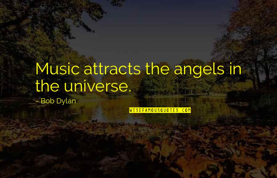 Universe Music Quotes By Bob Dylan: Music attracts the angels in the universe.