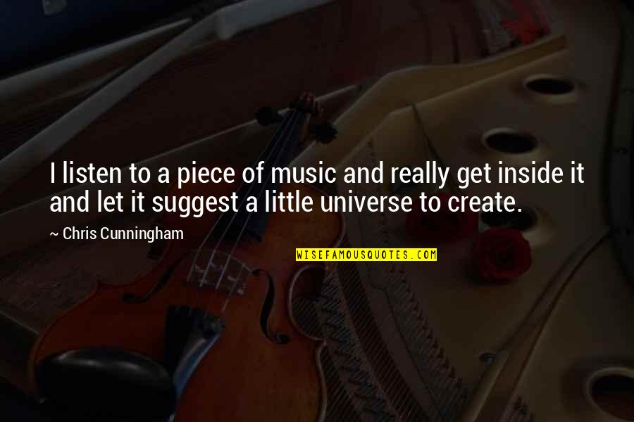 Universe Music Quotes By Chris Cunningham: I listen to a piece of music and