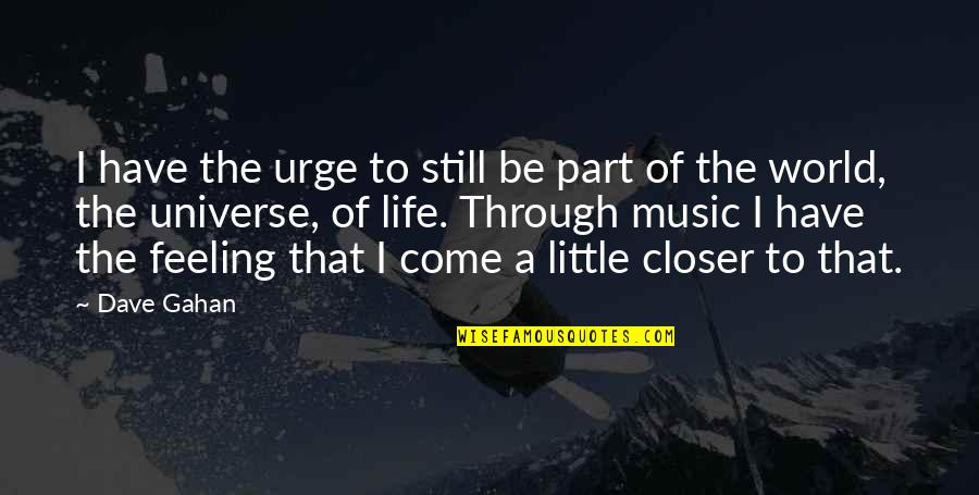 Universe Music Quotes By Dave Gahan: I have the urge to still be part