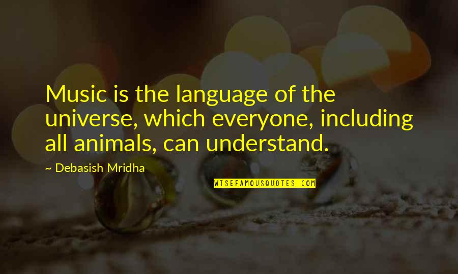 Universe Music Quotes By Debasish Mridha: Music is the language of the universe, which