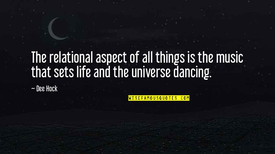 Universe Music Quotes By Dee Hock: The relational aspect of all things is the