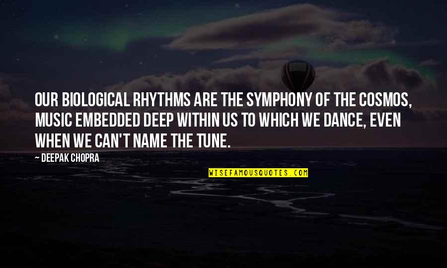 Universe Music Quotes By Deepak Chopra: Our biological rhythms are the symphony of the