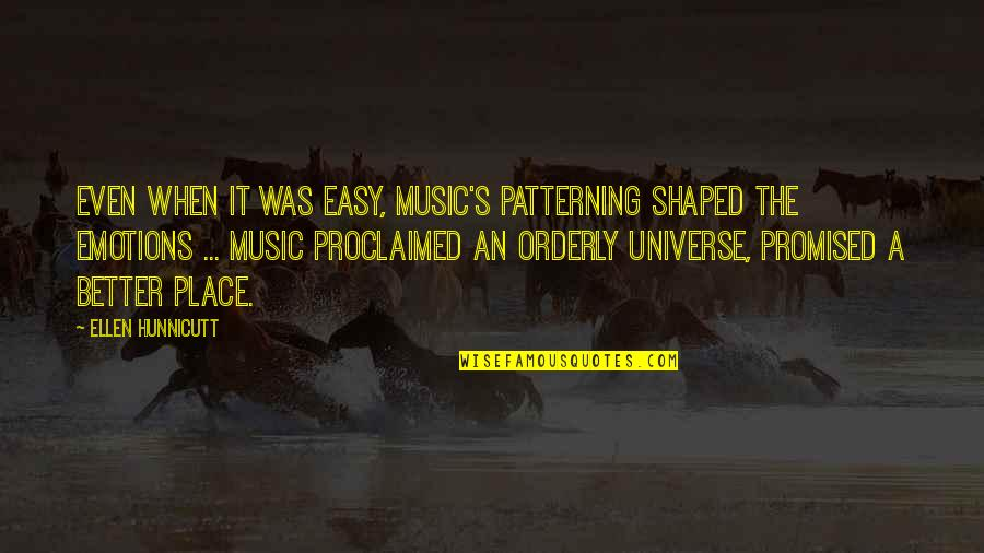 Universe Music Quotes By Ellen Hunnicutt: Even when it was easy, music's patterning shaped