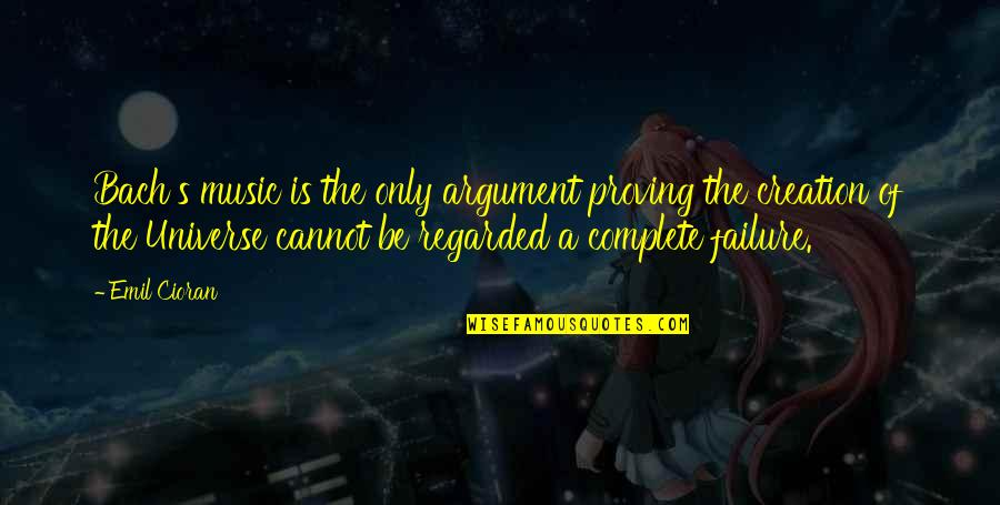 Universe Music Quotes By Emil Cioran: Bach's music is the only argument proving the