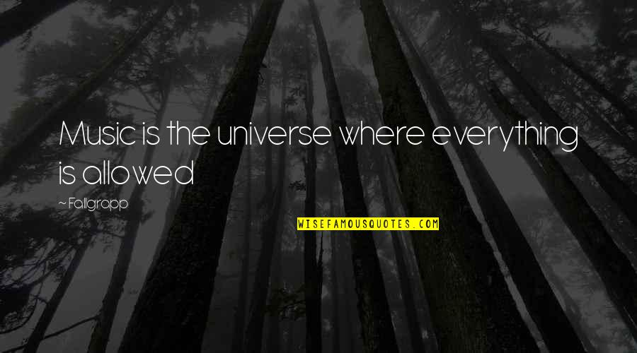 Universe Music Quotes By Fallgrapp: Music is the universe where everything is allowed