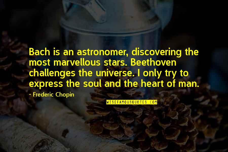 Universe Music Quotes By Frederic Chopin: Bach is an astronomer, discovering the most marvellous