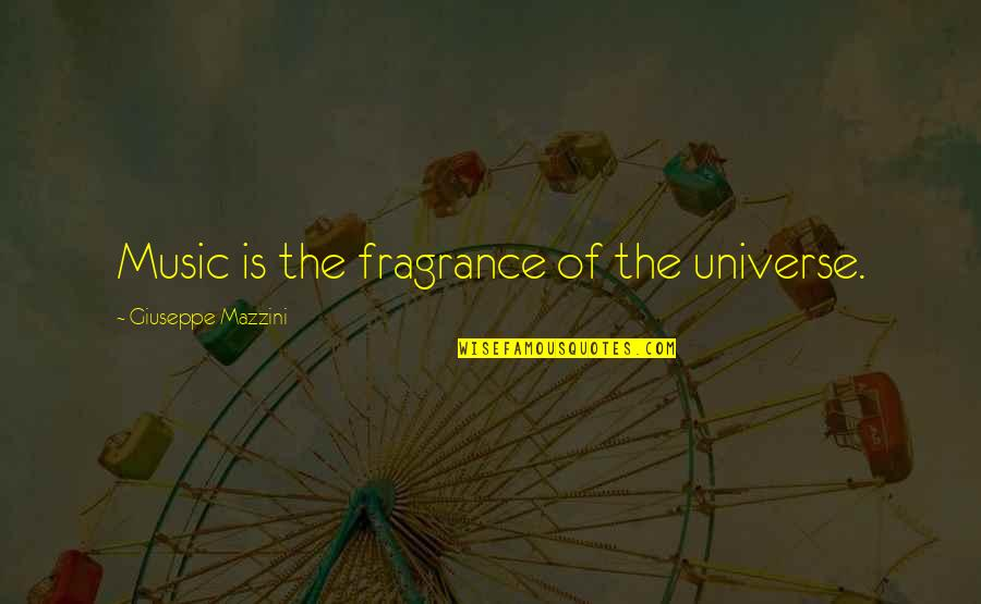Universe Music Quotes By Giuseppe Mazzini: Music is the fragrance of the universe.