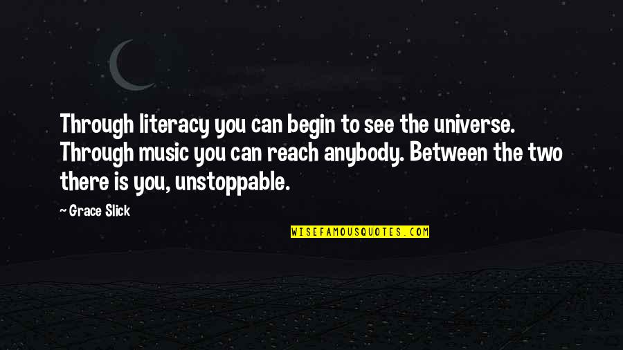 Universe Music Quotes By Grace Slick: Through literacy you can begin to see the