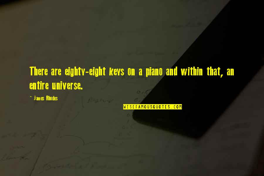 Universe Music Quotes By James Rhodes: There are eighty-eight keys on a piano and