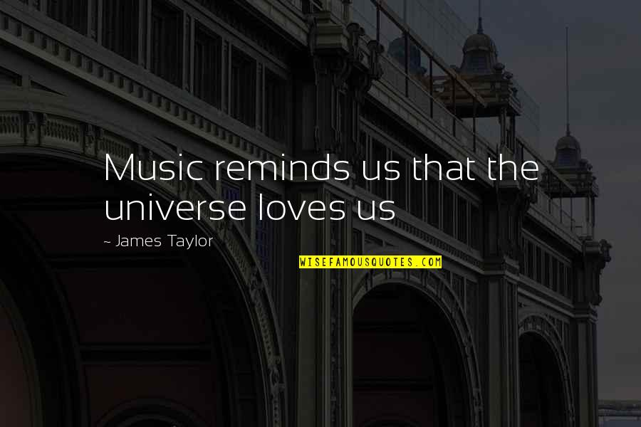 Universe Music Quotes By James Taylor: Music reminds us that the universe loves us