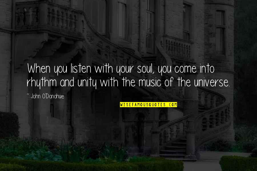 Universe Music Quotes By John O'Donohue: When you listen with your soul, you come