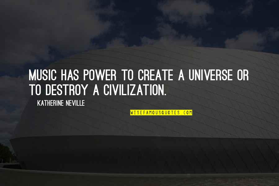 Universe Music Quotes By Katherine Neville: Music has power to create a universe or
