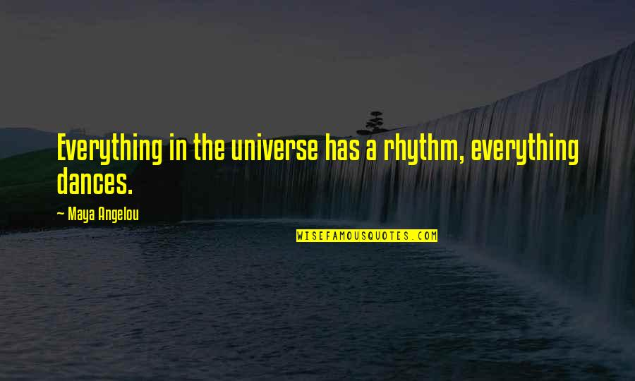 Universe Music Quotes By Maya Angelou: Everything in the universe has a rhythm, everything