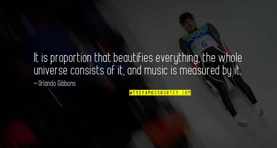 Universe Music Quotes By Orlando Gibbons: It is proportion that beautifies everything, the whole