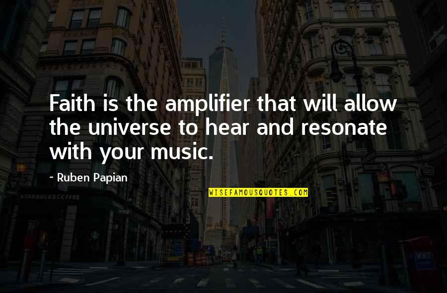 Universe Music Quotes By Ruben Papian: Faith is the amplifier that will allow the