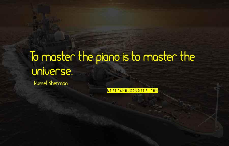 Universe Music Quotes By Russell Sherman: To master the piano is to master the