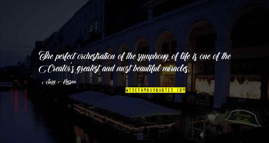 Universe Music Quotes By Suzy Kassem: The perfect orchestration of the symphony of life