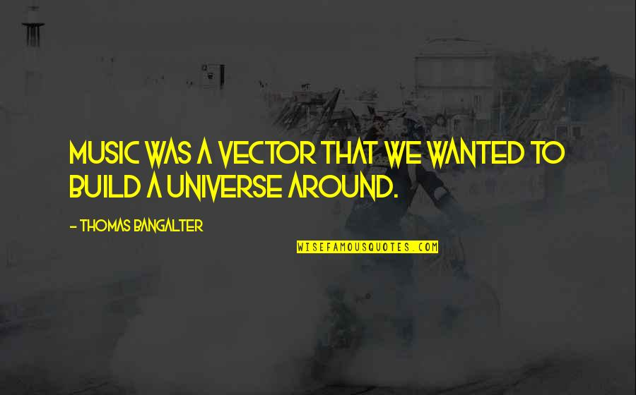 Universe Music Quotes By Thomas Bangalter: Music was a vector that we wanted to