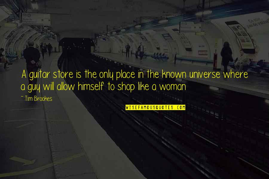 Universe Music Quotes By Tim Brookes: A guitar store is the only place in