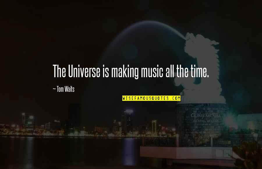 Universe Music Quotes By Tom Waits: The Universe is making music all the time.