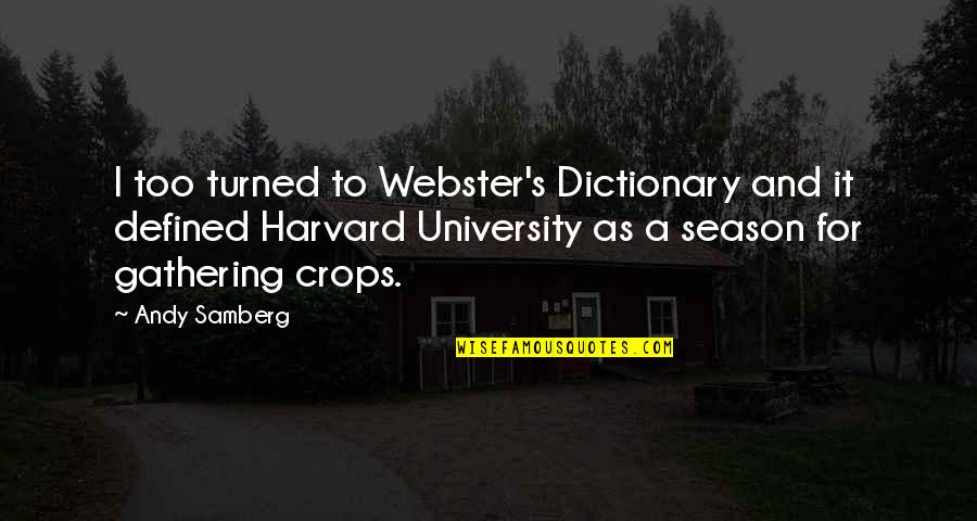 University Graduation Quotes By Andy Samberg: I too turned to Webster's Dictionary and it