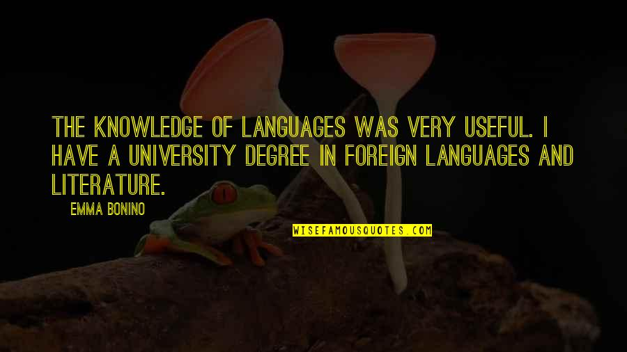University Graduation Quotes By Emma Bonino: The knowledge of languages was very useful. I