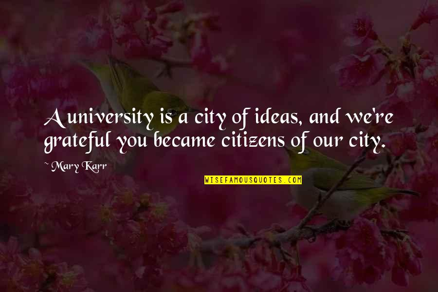 University Graduation Quotes By Mary Karr: A university is a city of ideas, and