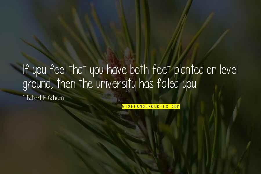 University Graduation Quotes By Robert F. Goheen: If you feel that you have both feet