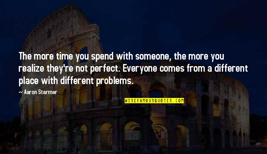 University Of Michigan Football Quotes By Aaron Starmer: The more time you spend with someone, the