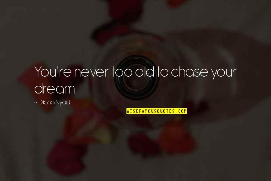 University Of Michigan Football Quotes By Diana Nyad: You're never too old to chase your dream.