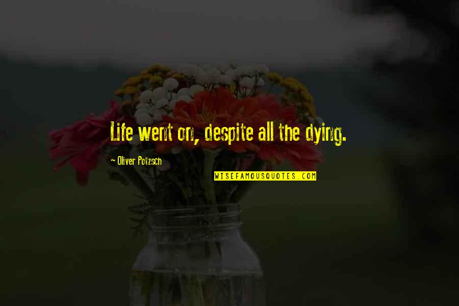 University Of Michigan Football Quotes By Oliver Potzsch: Life went on, despite all the dying.