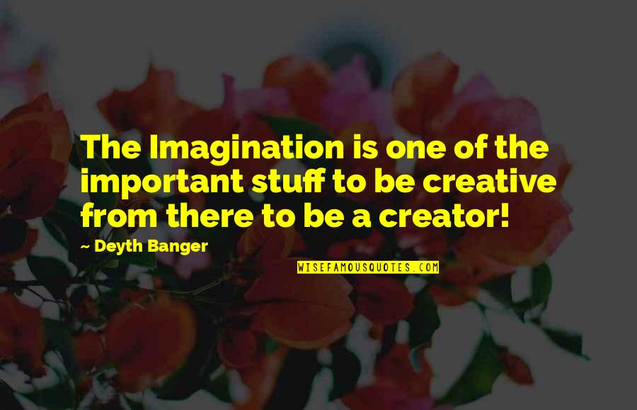 University Of Tennessee Football Quotes By Deyth Banger: The Imagination is one of the important stuff