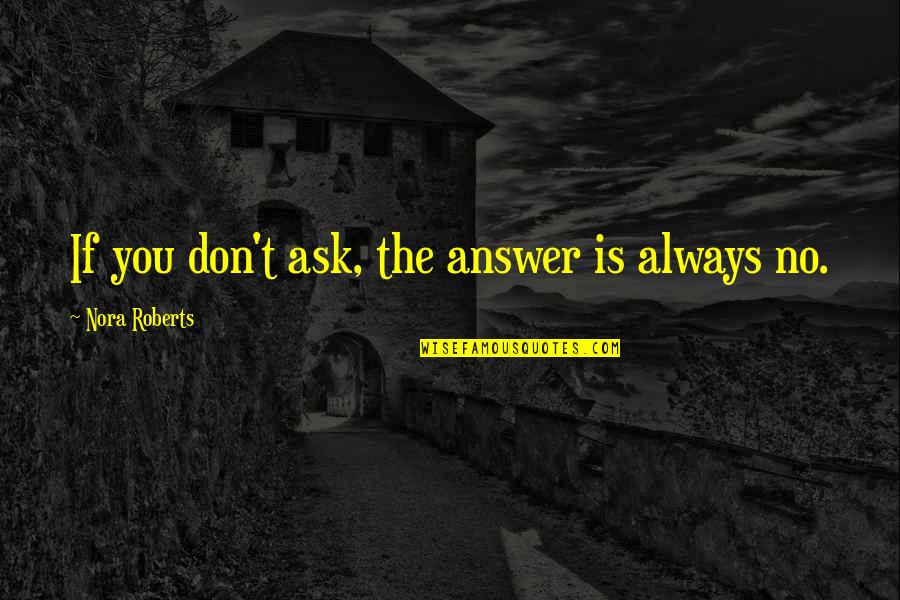 University Of Tennessee Football Quotes By Nora Roberts: If you don't ask, the answer is always