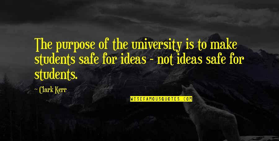 University Students Quotes By Clark Kerr: The purpose of the university is to make