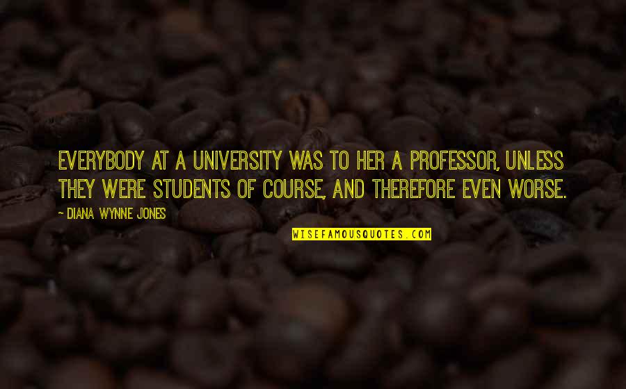 University Students Quotes By Diana Wynne Jones: Everybody at a university was to her a