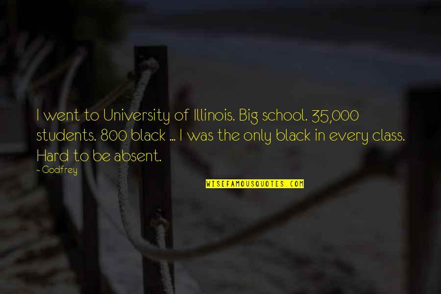 University Students Quotes By Godfrey: I went to University of Illinois. Big school.