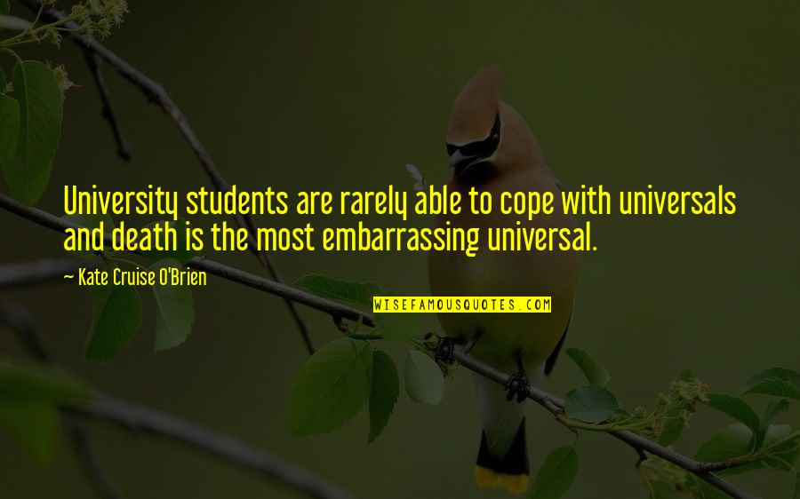 University Students Quotes By Kate Cruise O'Brien: University students are rarely able to cope with