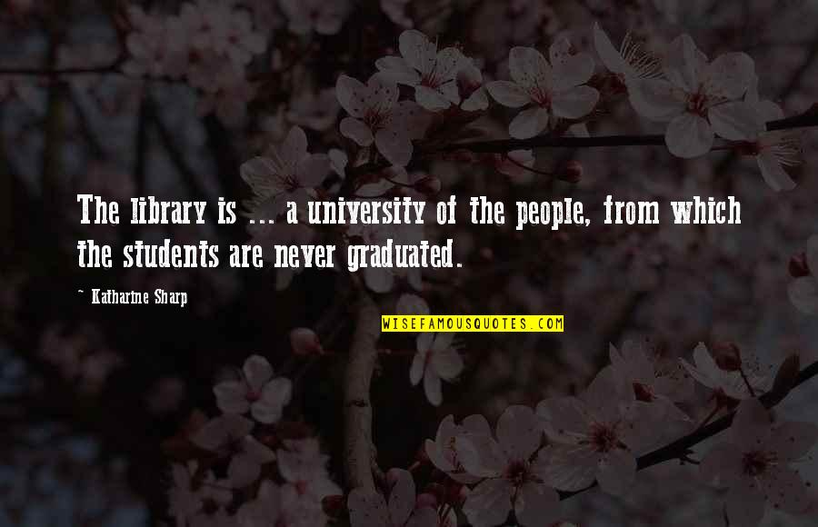 University Students Quotes By Katharine Sharp: The library is ... a university of the