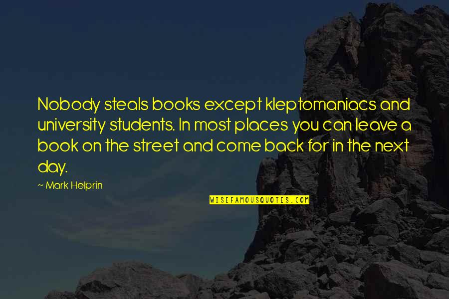 University Students Quotes By Mark Helprin: Nobody steals books except kleptomaniacs and university students.