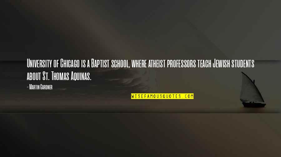 University Students Quotes By Martin Gardner: University of Chicago is a Baptist school, where