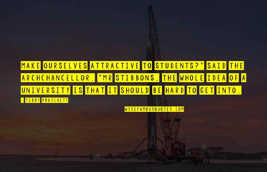 """University Students Quotes By Terry Pratchett: Make ourselves attractive to students?"""" said the Archchancellor."""