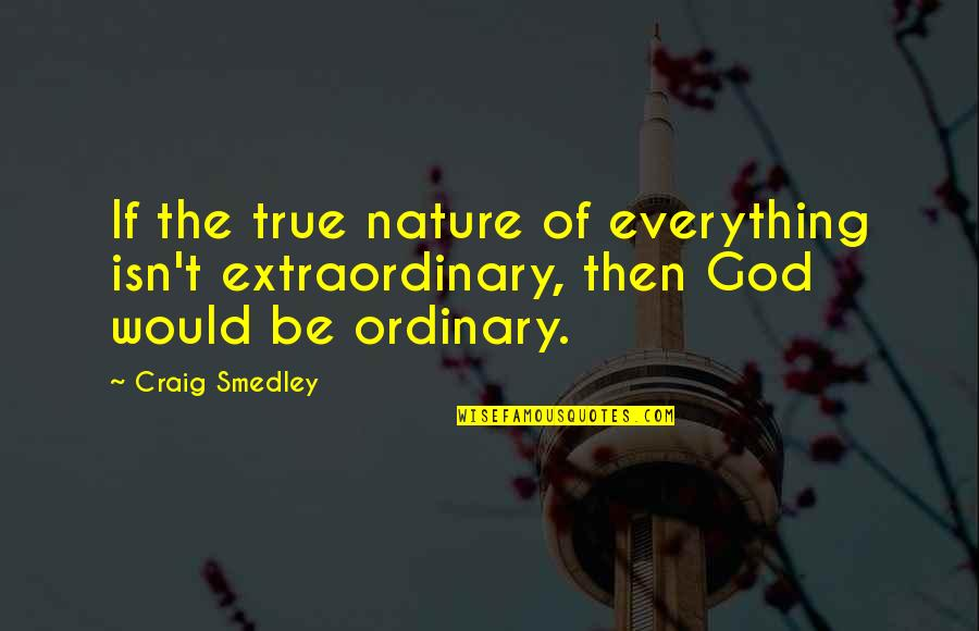 Unix Printf Quotes By Craig Smedley: If the true nature of everything isn't extraordinary,