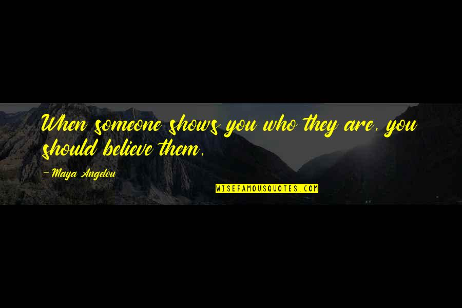 Unix Printf Quotes By Maya Angelou: When someone shows you who they are, you